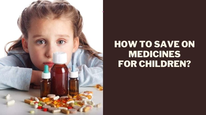 How to Save on Medicines for Children